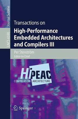 Transactions on High-Performance Embedded Architectures and Compilers III (Lecture Notes in Computer Science / Transactions on High-Performance Embedded Architectures and Compilers)