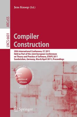 Compiler Construction: 20th International Conference, CC 2011, Held as Part of the Joint European Conference on Theory and Practice of Software, ETAPS ... Computer Science and General Issues)