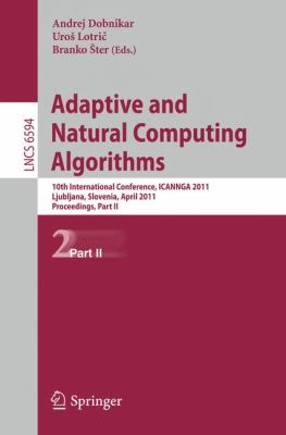 Adaptive and Natural Computing Algorithms: 10th International Conference, ICANNGA 2011, Ljubljana, Slovenia, April 14-16, 2011, Proceedings, Part II ... Computer Science and General Issues)