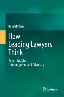 How Leading Lawyers Think : Expert Insights into Judgment and Advocacy