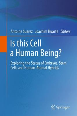 Is this Cell a Human Being? : Exploring the Status of Embryos, Stem Cells and Human-Animal Hybrids