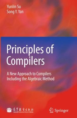 Principles of Compilers: A New Approach to Compilers Including the Algebraic Method