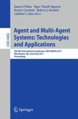 Agent and Multi-Agent Systems: Technologies and Applications: 5th KES International Conference, KES-AMSTA 2011, Manchester, UK, June 29 -- July 1, ... / Lecture Notes in Artificial Intelligence)