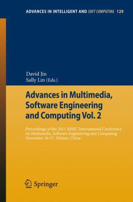 Advances in Multimedia, Software Engineering and Computing Vol. 2 : Proceedings of the 2011 MESC International Conference on Multimedia, Software Engineering, November 26-27, Wuhan, China