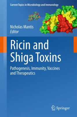 Ricin and Shiga Toxins : Pathogenesis, Immunity, Vaccines and Therapeutics
