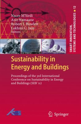 Sustainability in Energy and Buildings: Proceedings of the 3rd International Conference on Sustainability in Energy and Buildings (SEB'11) (Smart Innovation, Systems and Technologies)