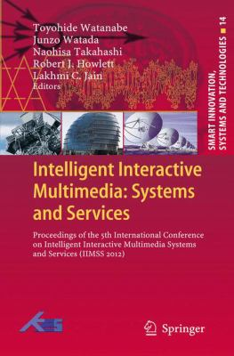 Intelligent Interactive Multimedia: Systems and Services : Proceedings of the 5th International Conference on Intelligent Interactive Multimedia Systems and Services (IIMSS�2012)