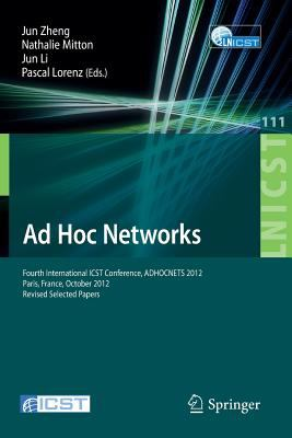 Ad Hoc Networks : Fourth International ICST Conference, ADHOCNETS 2012, Paris, France, October 16-17, 2012, Revised Selected Papers