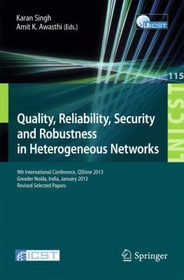 Quality, Reliability, Security and Robustness in Heterogeneous Networks : 9th International Confernce, QShine 2013, Greader Noida, India, January 11-12, 2013, Revised Selected Papers