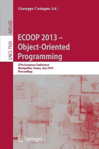 ECOOP 2013 -- Object-Oriented Programming: 27th European Conference, Montpellier, France, July 1-5, 2013, Proceedings (Lecture Notes in Computer Science / Programming and Software Engineering)