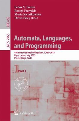 Automata, Languages, and Programming: 40th International Colloquium, ICALP 2013, Riga, Latvia, July 8-12, 2013, Proceedings, Part I (Lecture Notes in ... Computer Science and General Issues)