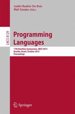 Programming Languages: 17th Brazilian Symposium, SBLP 2013, Braslia, Brazil, September 29- October 4, 2013, Proceedings (Lecture Notes in Computer Science / Programming and Software Engineering)