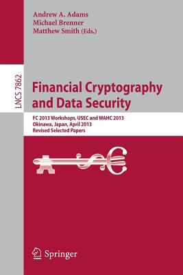Financial Cryptography and Data Security : FC 2013 Workshops, USEC and WAHC 2013, Okinawa, Japan, April 1, 2013, Revised Selected Papers