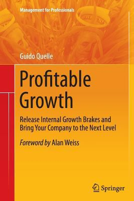 Profitable Growth : Release Internal Growth Brakes and Bring Your Company to the Next Level
