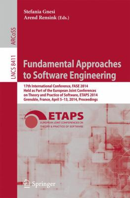 Fundamental Approaches to Software Engineering : 17th International Conference, FASE 2014, Held As Part of the European Joint Conferences on Theory and Practice of Software, ETAPS 2014, Grenoble, France, April 5-13, 2014, Proceedings