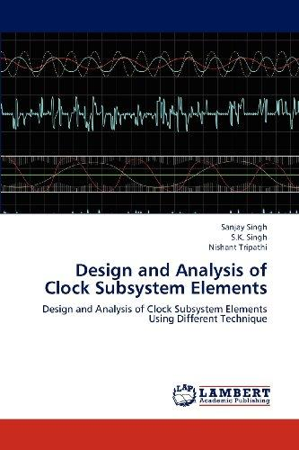 Design and Analysis of Clock Subsystem Elements: Design and Analysis of Clock Subsystem Elements Using Different Technique