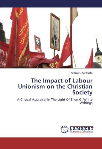 The Impact of Labour Unionism on the Christian Society: A Critical Appraisal In The Light Of Ellen G. White Writings