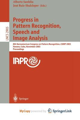 Progress in Pattern Recognition, Speech and Image Analysis : 8th Iberoamerican Congress on Pattern Recognition, Ciarp 2003, Havana, Cuba, November 26-29, 2003, Proceedings