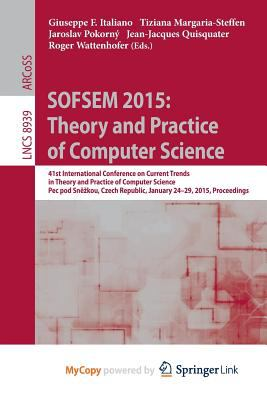 Sofsem 2015 : Theory and Practice of Computer Science: 41st International Conference on Current Trends in Theory and Practice of Computer Science, Pec Pod Sn Kou, Czech Republic, January 24-29, 2015, Proceedings