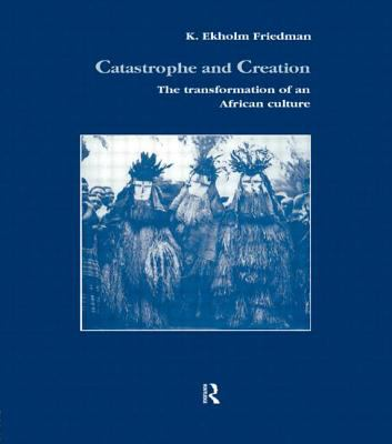 Catastrophe and Creation The Transformation of an African Culture