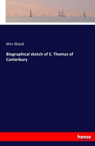 Biographical sketch of S. Thomas of Canterbury
