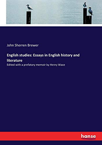 English studies: Essays in English history and literature: Edited with a prefatory memoir by Henry Wace