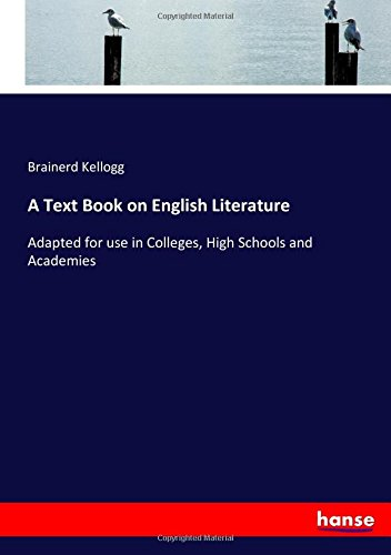 A Text Book on English Literature: Adapted for use in Colleges, High Schools and Academies