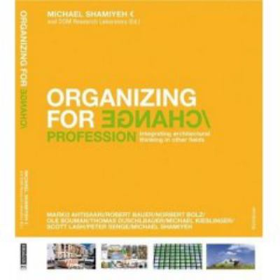 Organizing for Change Integrating Architectural Thinking in Other Fields