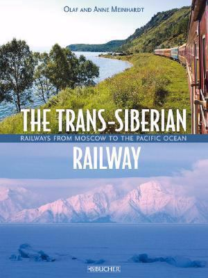 The Trans-Siberian Railway: Railways from Moscow to the Pacific Ocean