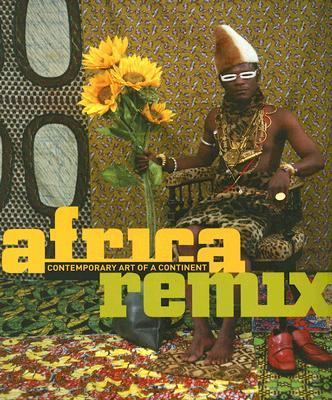 Africa Remix Contemporary Art of a Continent