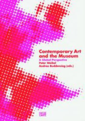 Contemporary Art and the Museum: A Global Perspective