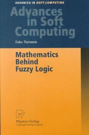 Mathematics Behind Fuzzy Logic (Advances in Intelligent and Soft Computing)