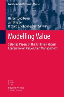Modelling Value : Selected Papers of the 1st International Conference on Value Chain Management