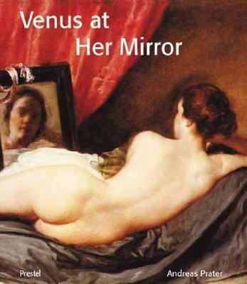 Venus at Her Mirror Velazquez and the Art of Nude Painting