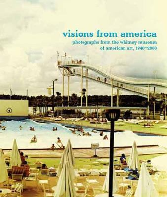 Visions from America Photographs from the Whitney Museum of American Art, 1940-2001