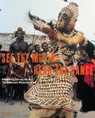 SEE THE MUSIC HEAR THE DANCE Rethinking African Art at the Baltimore Museum of Art