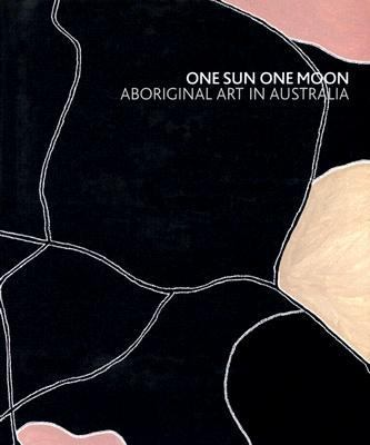 One Sun One Moon Aboriginal Art in Australia