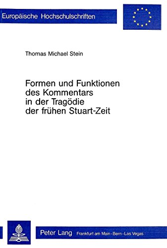 Formen und Funktionen des Kommentars in der Tragödie der frühen Stuart-Zeit (Europäische Hochschulschriften / European University Studies / Publications Universitaires Européennes) (German Edition)