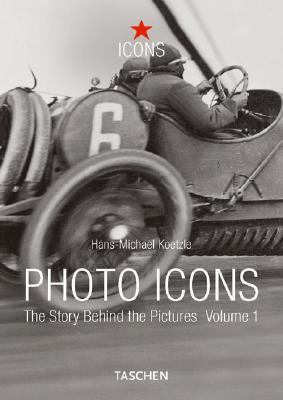 Photo Icons The Story Behind the Pictures 1827-1926
