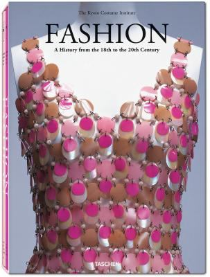 Fashion a History from the 18th to 20th Century The Collection of the Kyoto Costume Institute
