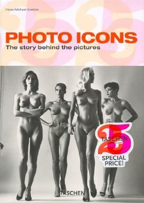 Photo Icons: The Stories Behind the Pictures: Taschen 25th Anniversary Edition