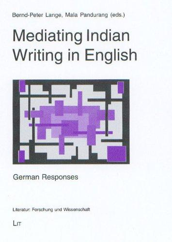 Mediating Indian Writing in English: German Responses (Literatur: Forschung und Wissenschaft)