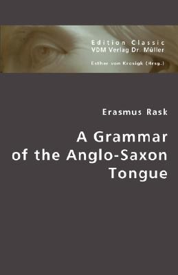 A Grammar of the Anglo-Saxon Tongue