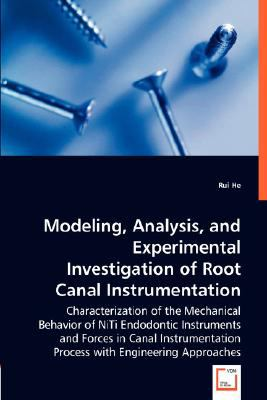Modeling, Analysis, and Experimental Investigation of Root Canal Instrumentation