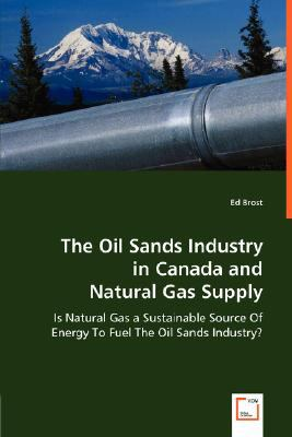 The Oil Sands Industry In Canada And Natural Gas Supply