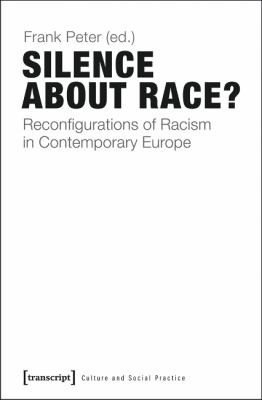 Silence about Race? : Reconfigurations of Racism in Contemporary Europe