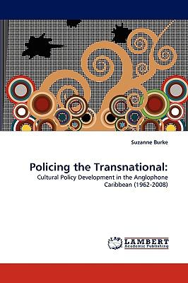 Policing the Transnational:: Cultural Policy Development in the Anglophone Caribbean (1962-2008)