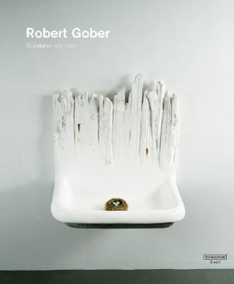 Robert Gober: Sculptures 1979 - 2007