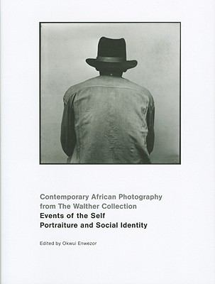Events of the Self : Portraiture and Social Identity - Contemporary African Photography from the Walther Collection