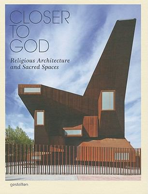 Closer to God : Religious Architecture and Sacred Spaces